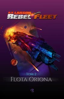 Chomikuj, ebook online Rebel Fleet. Tom 2. Flota Oriona. B.V. Larson