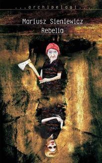 Chomikuj, ebook online Rebelia. Mariusz Sieniewicz