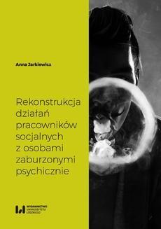 Chomikuj, pobierz ebook online Rekonstrukcja działań pracowników socjalnych z osobami zaburzonymi psychicznie. Anna Jarkiewicz