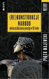 Chomikuj, ebook online (Re)konstrukcje narodu. Odwieczna Macedonia powstaje w XXI wieku. Piotr Majewski
