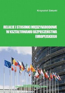 Chomikuj, ebook online Relacje i stosunki międzynarodowe w kształtowaniu bezpieczeństwa europejskiego. Krzysztof Załęski