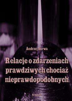 Chomikuj, ebook online Relacje o zdarzeniach prawdziwych, chociaż nieprawdopodobnych. Andrzej Sarwa
