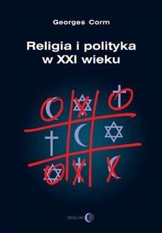 Chomikuj, ebook online Religia i polityka w XXI wieku. Georges Corm