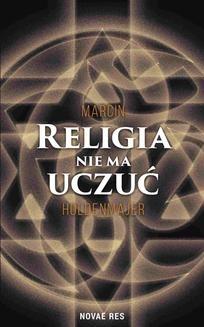 Chomikuj, ebook online Religia nie ma uczuć. Marcin Holdenmajer