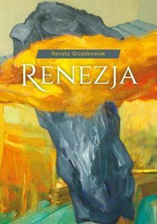 Chomikuj, pobierz ebook online Renezja. Renata Grześkowiak