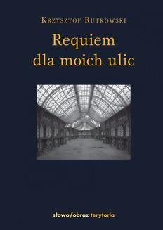 Chomikuj, ebook online Requiem dla moich ulic. Krzysztof Rutkowski