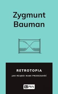 Chomikuj, ebook online Retrotopia. Jak rządzi nami przeszłość?. Zygmunt Bauman