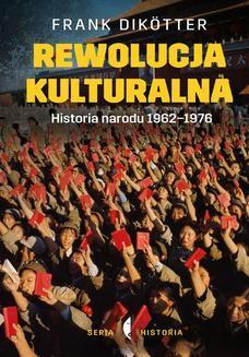 Chomikuj, ebook online Rewolucja kulturalna. Historia narodu 1962-1976. Frank Dikötter