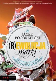 Chomikuj, ebook online (R)ewolucja marki. Jak tworzyć marki i zarządzać nimi w XXI wieku. Jacek Pogorzelski