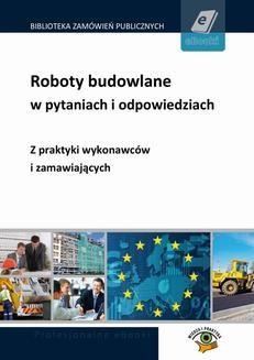 Chomikuj, ebook online Roboty budowlane w pytaniach i odpowiedziach – z praktyki zamawiających i wykonawców. Alicja Biegańska