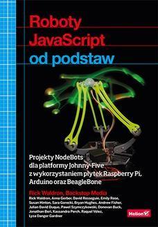 Chomikuj, ebook online Roboty JavaScript od podstaw. Projekty NodeBots dla platformy Johnny-Five z wykorzystaniem płytek Raspberry Pi, Arduino oraz BeagleBone. Rick Waldron