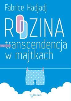 Ebook Rodzina, czyli transcendencja w majtkach pdf