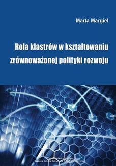 Chomikuj, pobierz ebook online Rola klastrów w kształtowaniu zrównoważonej polityki rozwoju. Marta Margiel