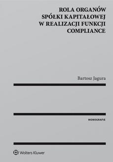 Chomikuj, ebook online Rola organów spółki kapitałowej w realizacji funkcji compliance. Bartosz Jagura