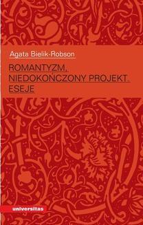Chomikuj, ebook online Romantyzm. Niedokończony projekt. Agata Bielik-Robson