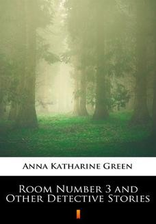 Chomikuj, ebook online Room Number 3 and Other Detective Stories. Anna Katharine Green
