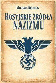 Chomikuj, ebook online Rosyjskie źródła nazizmu. Michael Kellogg