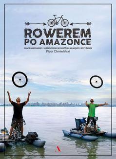Chomikuj, ebook online Rowerem po Amazonce. Bracia Dawid Andres i Hubert Kisiński w podróży po największej rzece świata. Piotr Chmieliński