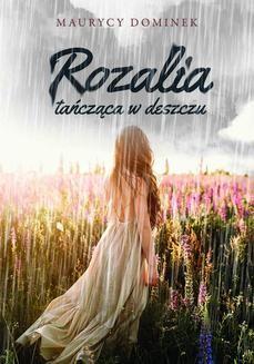 Chomikuj, ebook online Rozalia tańcząca w deszczu. Maurycy Dominek