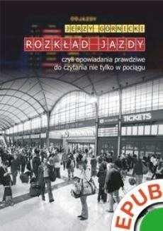 Chomikuj, ebook online Rozkład jazdy czyli opowiadania prawdziwe do czytania nie tylko w pociągu. Jerzy Górnicki