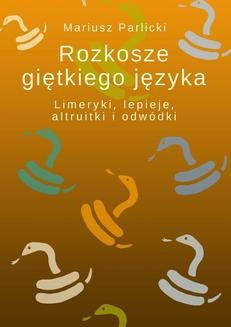 Chomikuj, ebook online Rozkosze giętkiego języka. Mariusz Parlicki