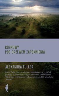 Chomikuj, ebook online Rozmowy pod drzewem zapomnienia. Alexandra Fuller
