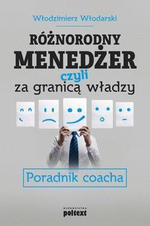 Chomikuj, ebook online Różnorodny menedżer, czyli za granicą władzy. Poradnik coacha. Włodzimierz Włodarski