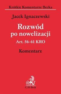 Chomikuj, pobierz ebook online Rozwód po nowelizacji. Art. 56-61 KRO. Komentarz. Jacek Ignaczewski