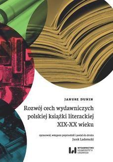 Chomikuj, ebook online Rozwój cech wydawniczych polskiej książki literackiej XIX-XX wieku. Janusz Dunin