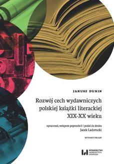 Chomikuj, ebook online Rozwój cech wydawniczych polskiej książki literackiej XIX-XX wieku. Wydanie 2. Janusz Dunin