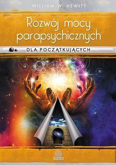 Chomikuj, ebook online Rozwój mocy parapsychicznych dla początkujących. Prosty przewodnik po sposobach rozwijania i wyzwalania umiejętności mentalnych. William W. Hewitt