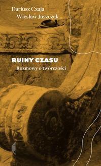 Chomikuj, ebook online Ruiny czasu. Wiesław Juszczak