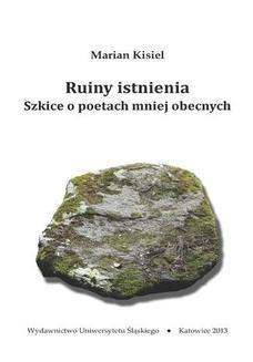 Chomikuj, ebook online Ruiny istnienia. Szkice o poetach mniej obecnych. Marian Kisiel