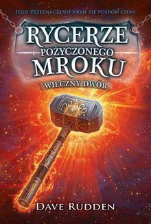 Chomikuj, ebook online Rycerze Pożyczonego Mroku 2. Wieczny dwór. Dave Rudden