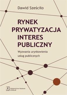 Chomikuj, ebook online Rynek. Prywatyzacja. Interes publiczny. Dawid Sześciło