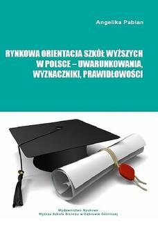 Chomikuj, ebook online Rynkowa orientacja szkół wyższych w Polsce – uwarunkowania, wyznaczniki, prawidłowości. Angelika Pabian