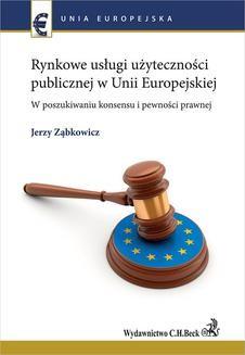 Chomikuj, ebook online Rynkowe usługi użyteczności publicznej w Unii Europejskiej. W poszukiwaniu konsensu i pewności prawnej. Jerzy Ząbkowicz