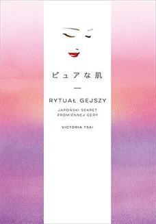 Chomikuj, ebook online Rytuał gejszy. Japoński sekret promiennej cery. Victoria Tsai