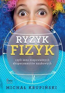 Chomikuj, ebook online Ryzyk-fizyk czyli sens niepoważnych eksperymentów naukowych. Michał Krupiński