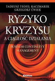 Chomikuj, ebook online Ryzyko kryzysu a ciągłość działania. Business Continuity Management. Tadeusz Teofil Kaczmarek
