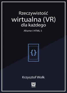 Chomikuj, ebook online Rzeczywistość wirtualna (VR) dla każdego – Aframe i HTML 5. Krzysztof Wołk