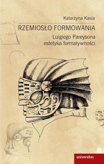 Chomikuj, ebook online Rzemiosło formowania. Luigiego Pareysona estetyka kreatywności. Katarzyna Kasia