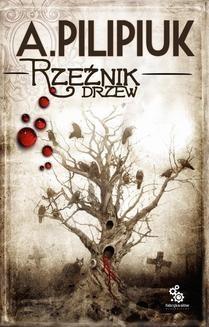 Chomikuj, ebook online Rzeźnik drzew. Andrzej Pilipiuk