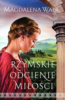 Chomikuj, ebook online Rzymskie odcienie miłości. Magdalena Wala