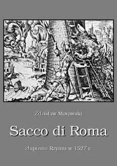 Chomikuj, pobierz ebook online Sacco di Roma. Złupienie Rzymu w 1527 roku. Zdzisław Morawski
