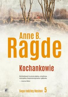 Chomikuj, pobierz ebook online Saga rodziny Neshov Tom 5: Kochankowie. Anne B. Ragde
