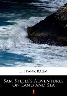 Chomikuj, pobierz ebook online Sam Steeles Adventures on Land and Sea. L. Frank Baum