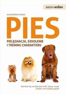 Chomikuj, ebook online Samo Sedno. Pies: pielęgnacja, szkolenie i trening charakteru. Aleksandra Cherek