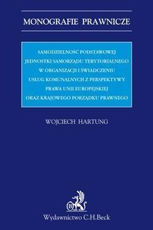 Chomikuj, ebook online Samodzielność podstawowej jednostki samorządu terytorialnego w organizacji i świadczeniu usług komunalnych. Wojciech Hartung