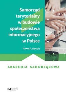 Chomikuj, pobierz ebook online Samorząd terytorialny w budowie społeczeństwa informacyjnego w Polsce. Paweł A. Nowak